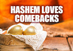 Hashem Loves Comebacks