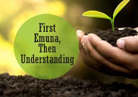 First Emuna, Then Understanding
