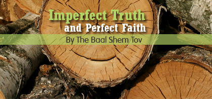 Nitzavim: Imperfect Truth and Perfect Faith
