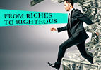 From Riches to Righteous