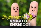 Tu pareja: amigo o enemigo?