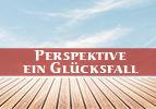 Perspektive – ein Glücksfall