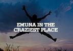 Emuna in the Craziest Place