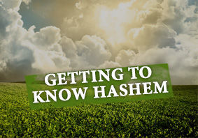 Getting to Know Hashem