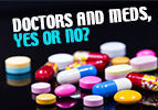 Doctors and Meds, Yes or No?