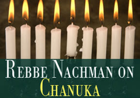 Rebbe Nachman on Chanuka