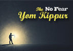 "The ""No Fear"" Yom Kippur"