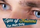 Eyes of Holiness - For Men Only!