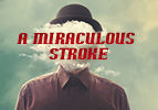A Miraculous Stroke