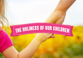 The Holiness of Our Children