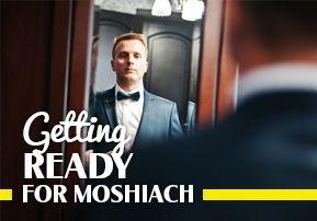 Getting Ready for Moshiach