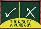 The Right/Wrong Guy