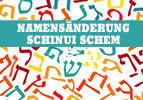 Namensänderung - Schinui Schem