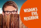 Wisdom's Evil Neighbor