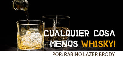 Cualquier cosa menos whisky!