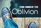 The Drive to Oblivion