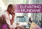 Elevating the Mundane