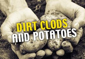 Dirt Clods and Potatoes