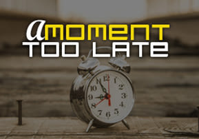 A Moment Too Late