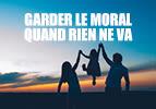 Garder le moral quand rien ne va