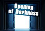 Opening of Darkness