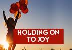 Holding on to Joy