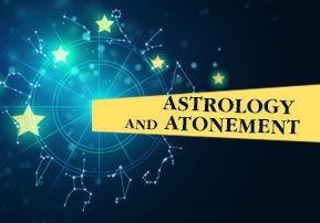 Nitzavim: Astrology and Atonement