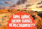 Was wäre, wenn Israel verschwindet?