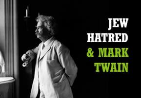 Jew Hatred & Mark Twain