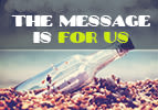 The Message is for Us