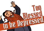 Too Blessed to be Depressed