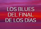 Los blues del final de los días
