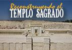 Reconstruyendo el Templo Sagrado