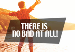 There is No Bad at All!