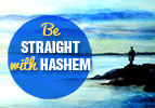 Be Straight with Hashem