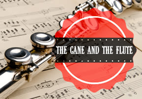 The Cane and the Flute