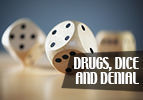 Drugs, Dice, and Denial