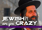 Jewish?! Are You Crazy?
