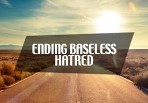 Ending Baseless Hatred