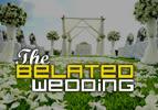 The Belated Wedding