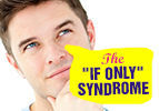 """The """"If Only"""" Syndrome"""