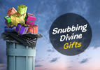 Snubbing Divine Gifts