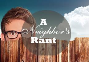 A Neighbor's Rant