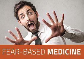 Fear-Based Medicine