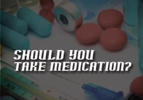 Should You Take Medication?