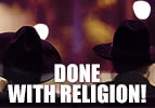 Done With Religion!