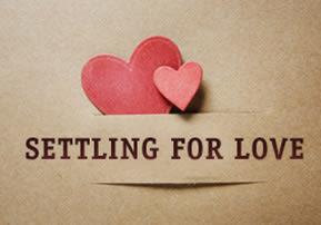Settling for Love