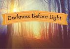 Darkness Before Light