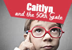Caitlyn and the 50th Gate
