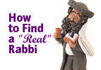 """How to Find a """"Real"""" Rabbi"""